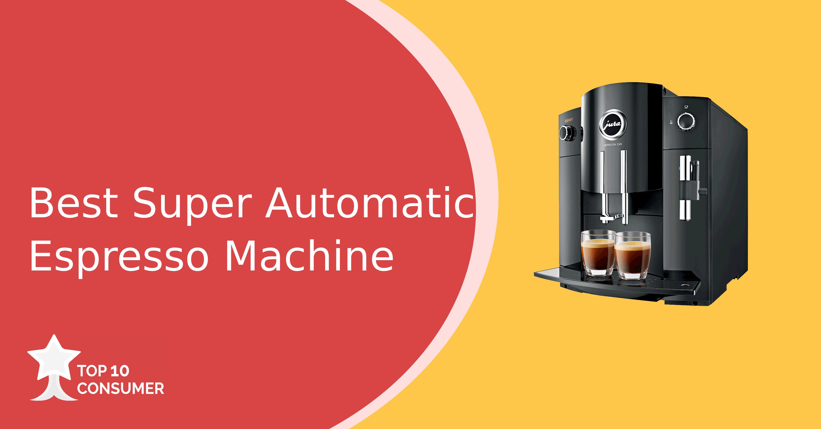Best Super Automatic Expresso Machine