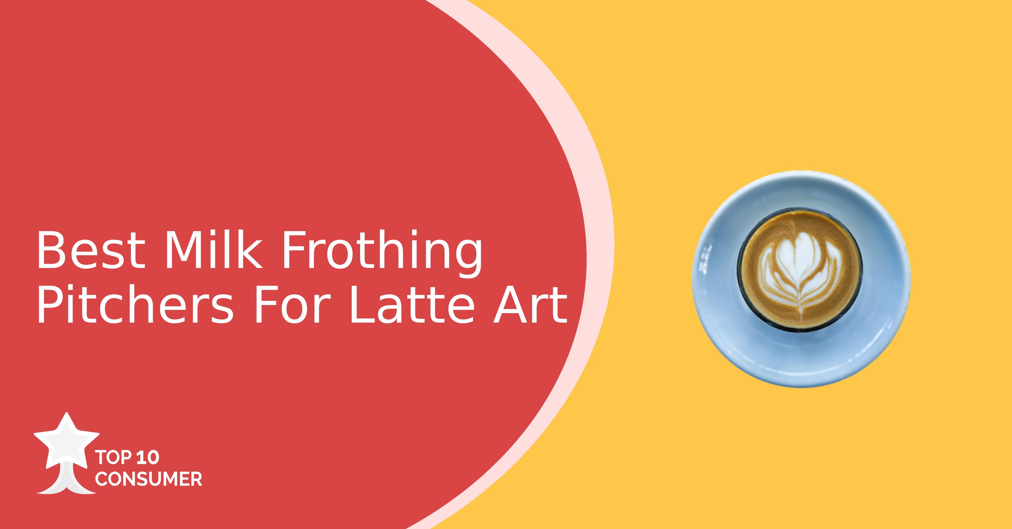 Best Milk Frothing Pitcher For Latte Art