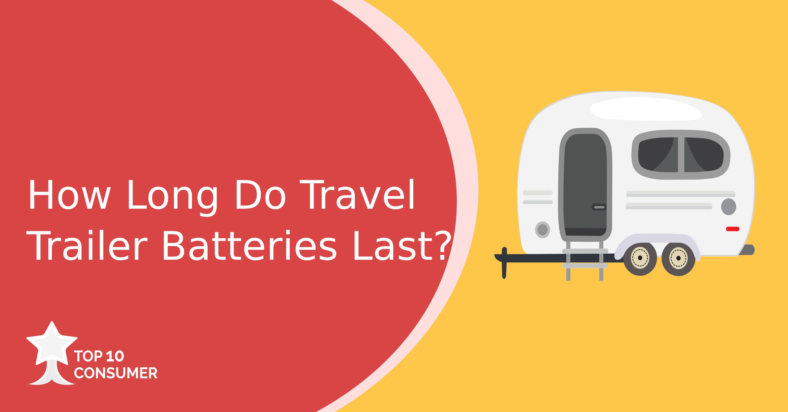 How Long do Travel Trailer Batteries Last