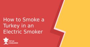 How to Smoke a Turkey in an Electric Smoker